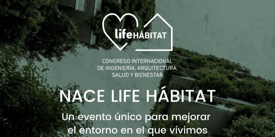 Congreso Life Hábitat, un evento único para mejorar el entorno en el que vivimos